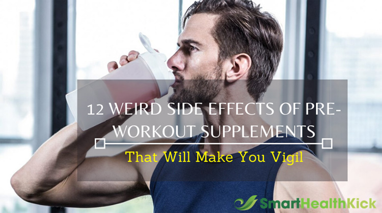 12 Weird Side Effects of Pre-workout Supplements That Will Make You Vigil