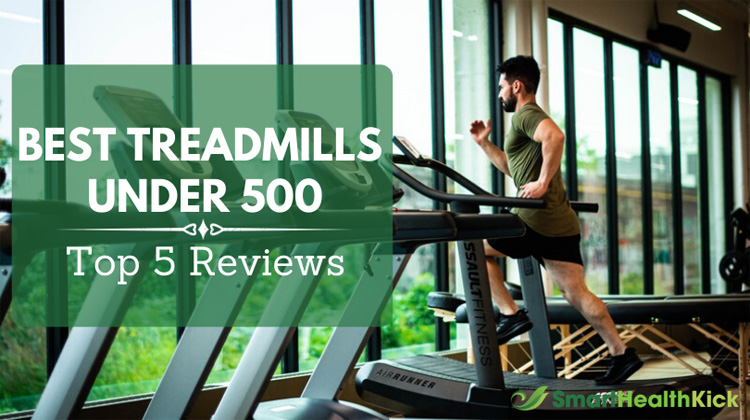 Best Treadmills Under 500 In 2020: 5 Reviews And Ultimate Guide