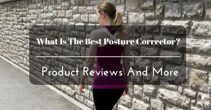 What Is The Best Posture Corrector? Product Reviews And More