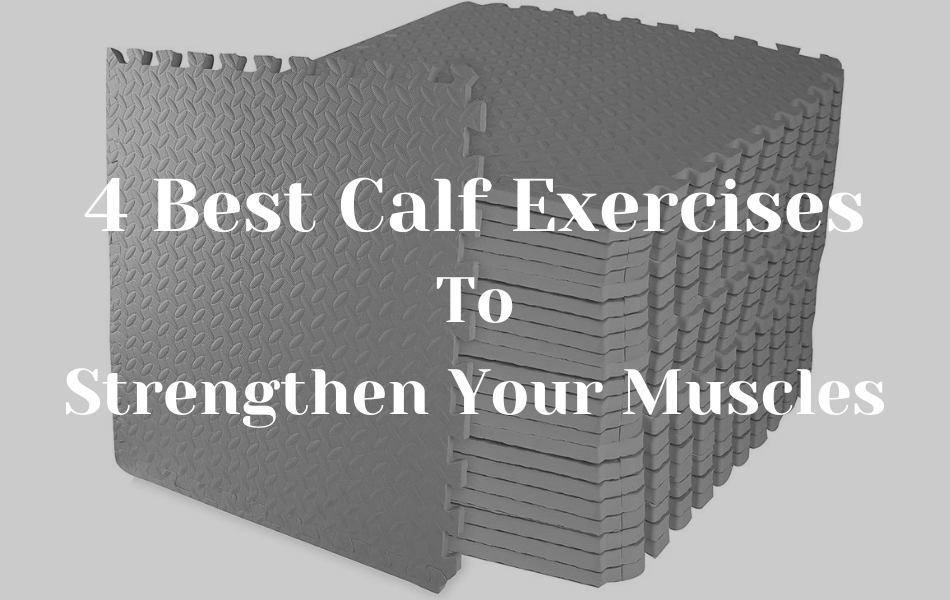 4 Best Calf Exercises To Strengthen Your Muscles