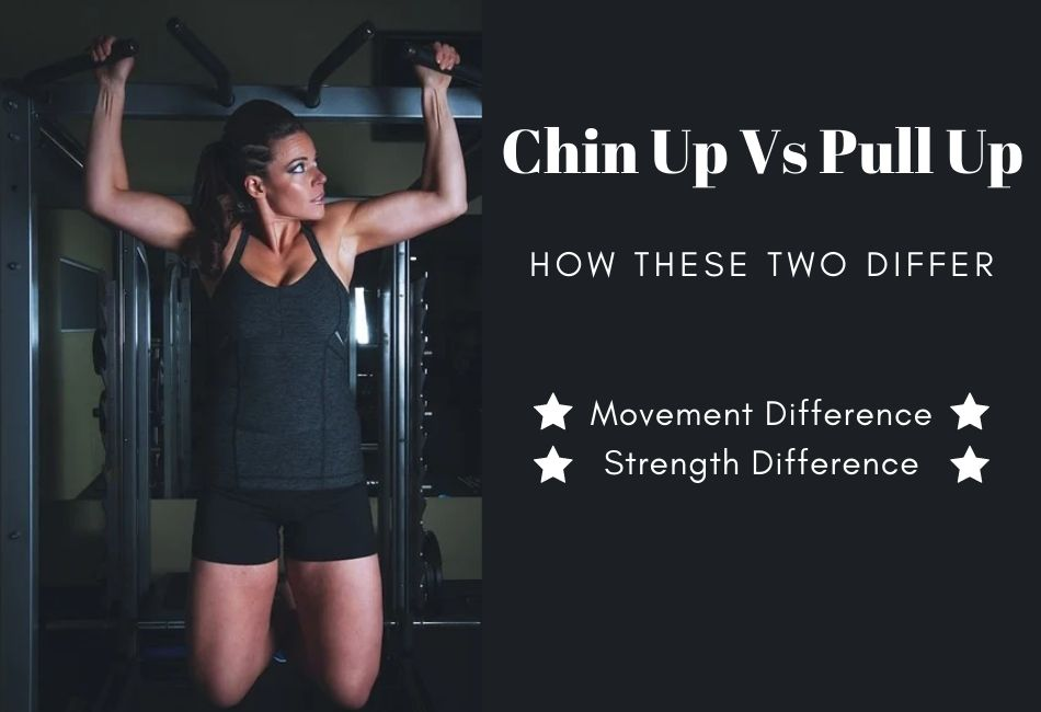 Chin Up Vs Pull Up- How These Two Differ?