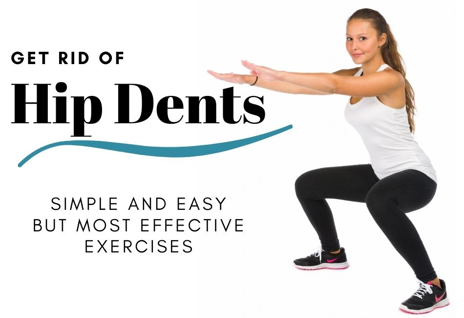 Get Rid Of Hip Dents: Simple and Easy But Most Effective Exercises