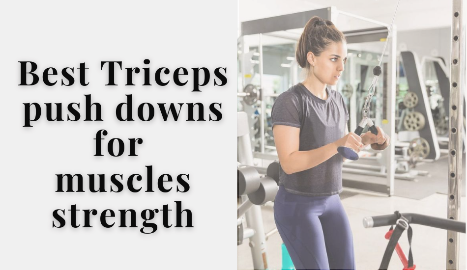 Best Triceps push downs for muscles strength