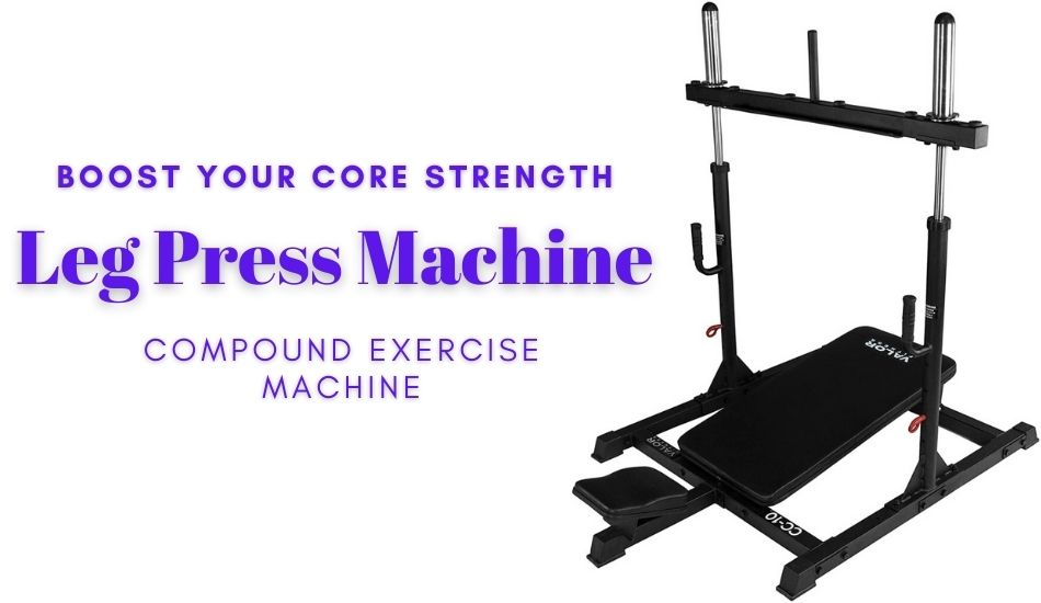 Boost Your Core Strength With Leg Press Compound Exercise Machine