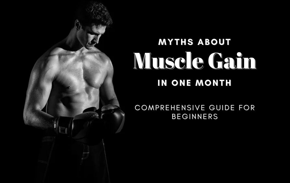 Myths About Gaining Muscles and Strength In One Month