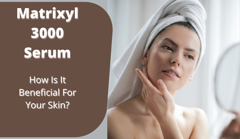 Matrixyl 3000 Serum- How Is It Beneficial For Your Skin?
