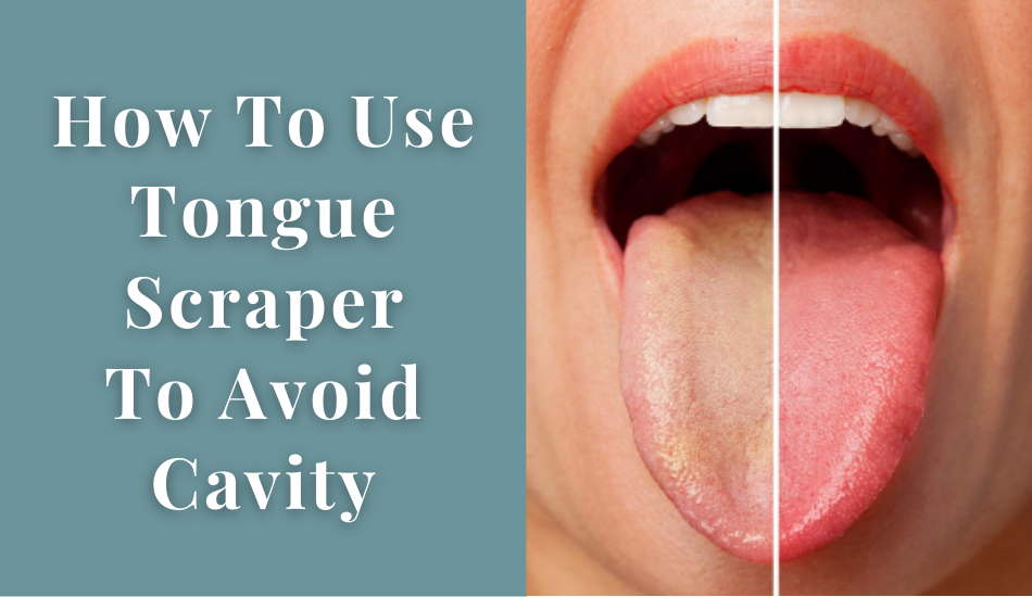 How To Use Tongue Scraper To Avoid Cavity And Bad Breath