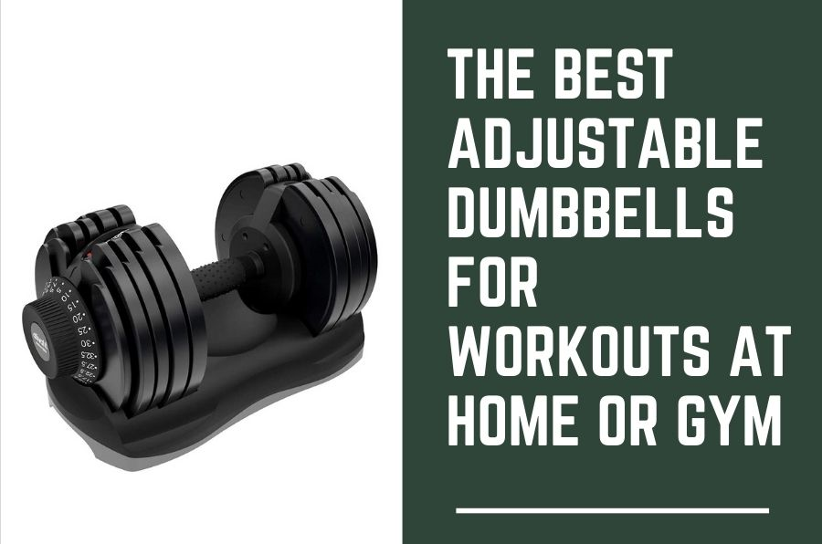 The best adjustable dumbbells for workouts at Home or Gym