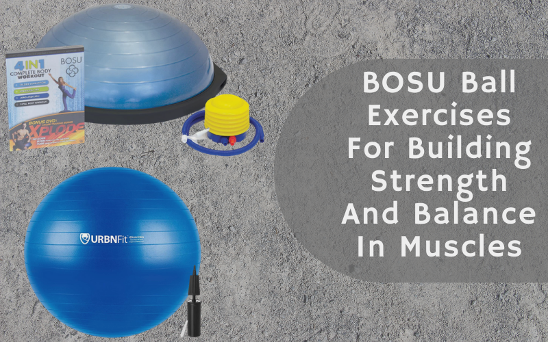 BOSU Ball Exercises For Building Strength And Balance In Muscles