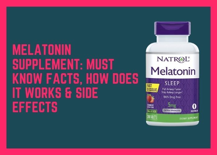 Melatonin Supplement: Must Know Facts, How Does it Works & Side Effects