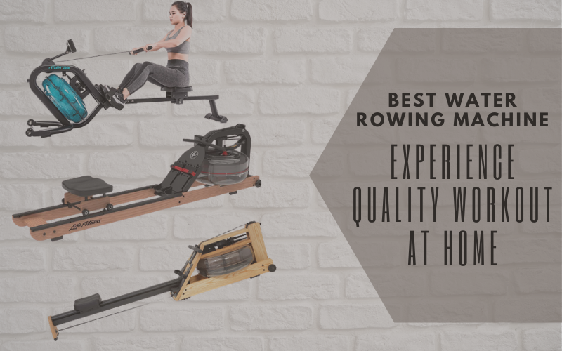 Best Water Rowing Machine: Experience Quality Workout At Home
