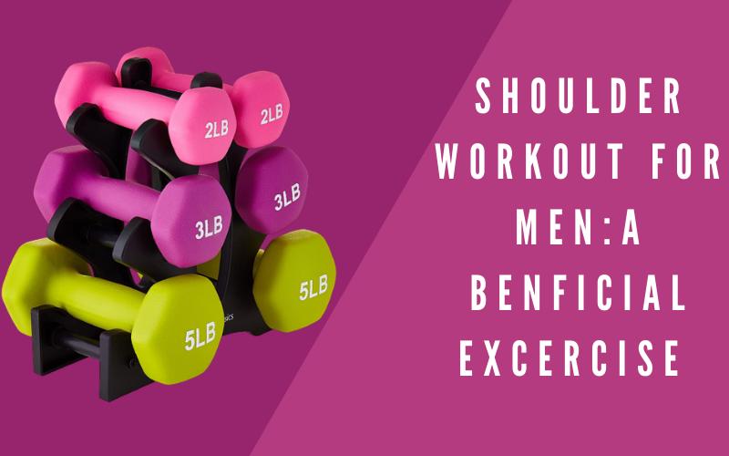 Shoulder Workout For Men: A Beneficial Excercise