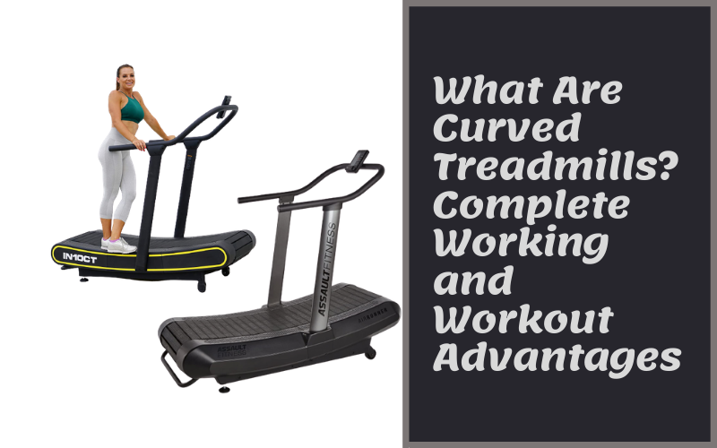 What Are Curved Treadmills? Complete Working and Workout Advantages