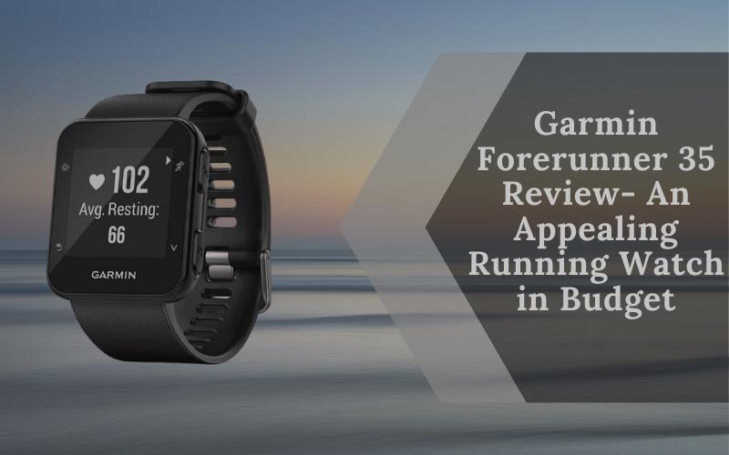 Garmin Forerunner 35 Review- An Appealing Running Watch in Budget