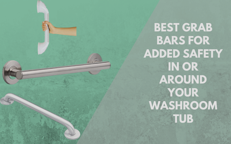 Best Grab Bars For Added Safety In or Around Your Washroom Tub
