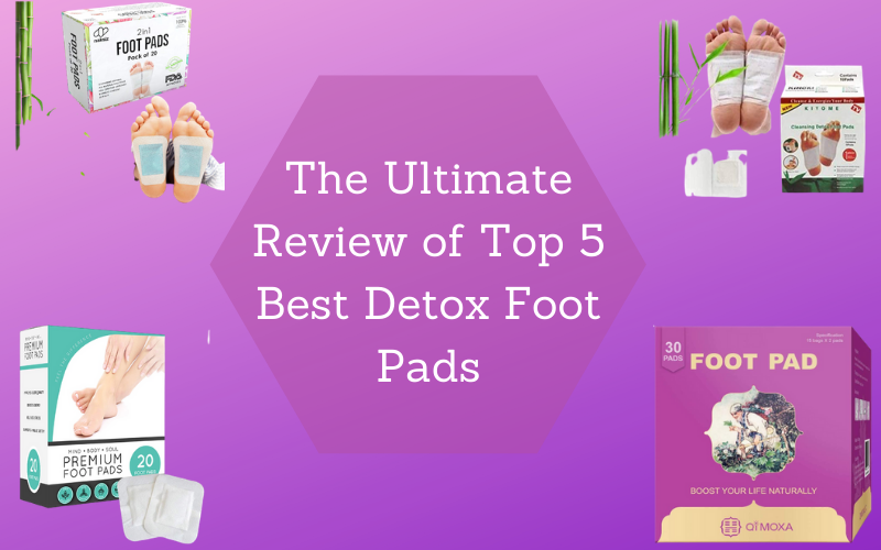 The Ultimate Review of Top 5 Best Detox Foot Pads