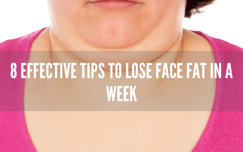 8 Effective Tips to Lose Face Fat in a Week