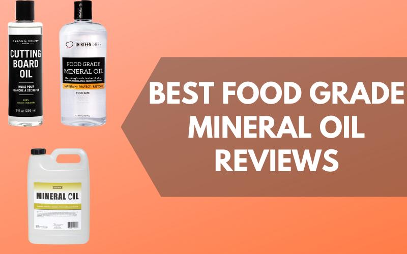 Best Food-Grade Mineral Oil Reviews [Safe For Food]