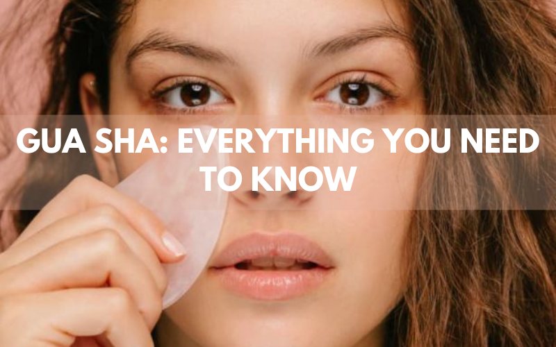 Gua Sha: Everything You Need to Know