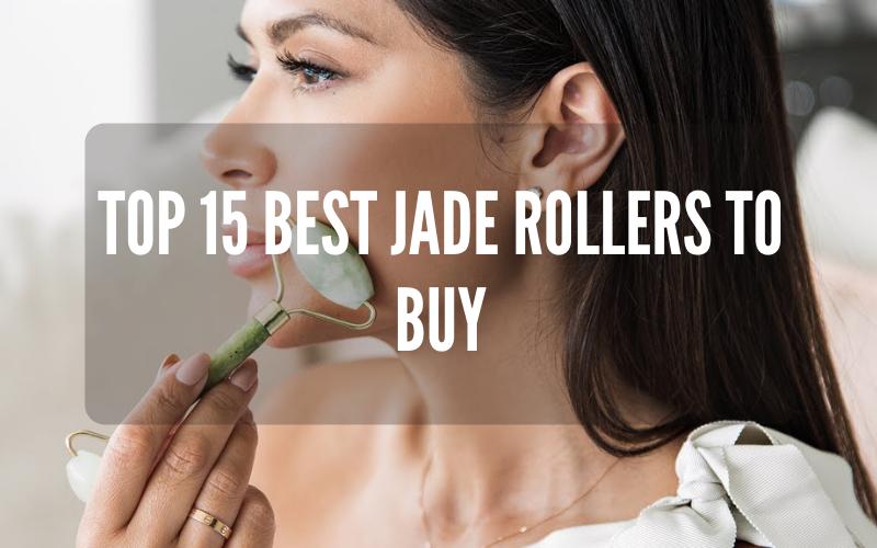 Top 15 Best Jade Rollers To Buy in 2021